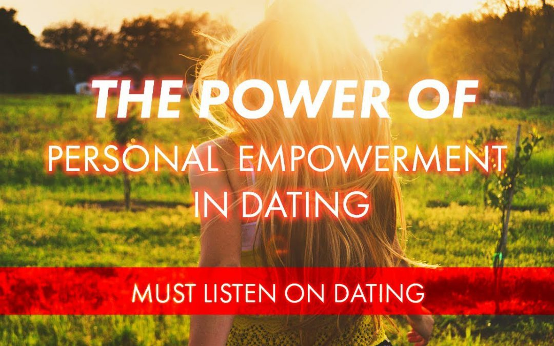 The Power of Personal Empowerment in Dating