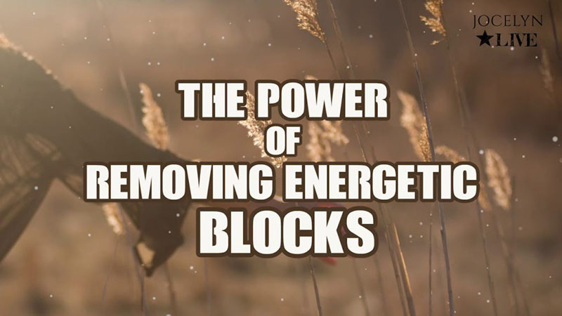 The Power of Removing Energetic Blocks