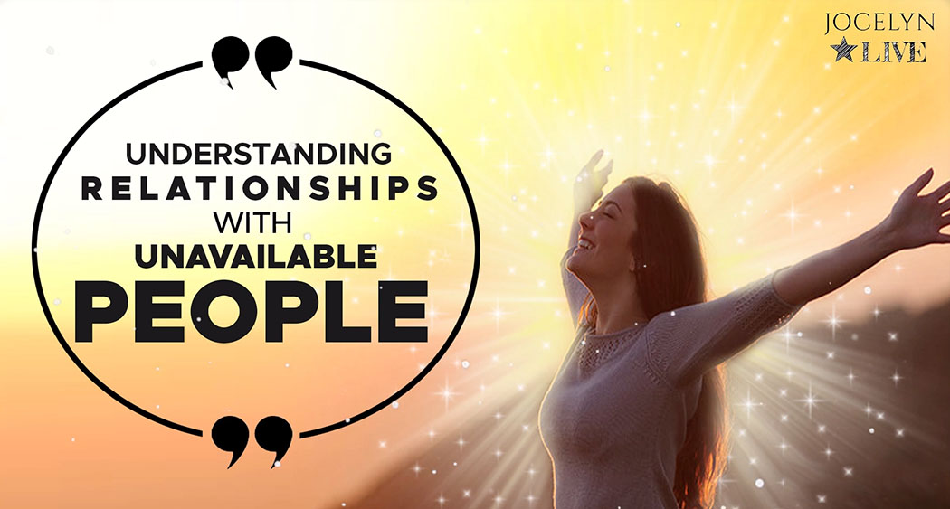 Understanding Relationships With Unavailable People