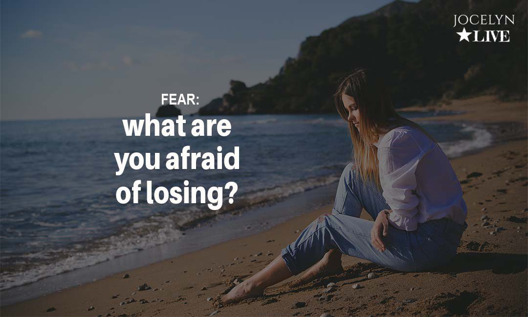 Fear: What are you afraid of losing?
