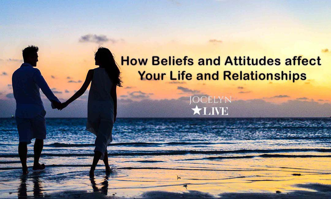 How Beliefs and Attitudes affect your life and Relationships