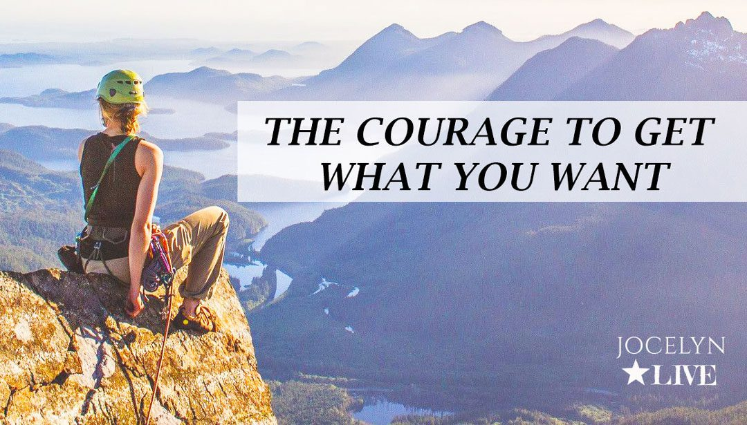 The Courage to get what you want